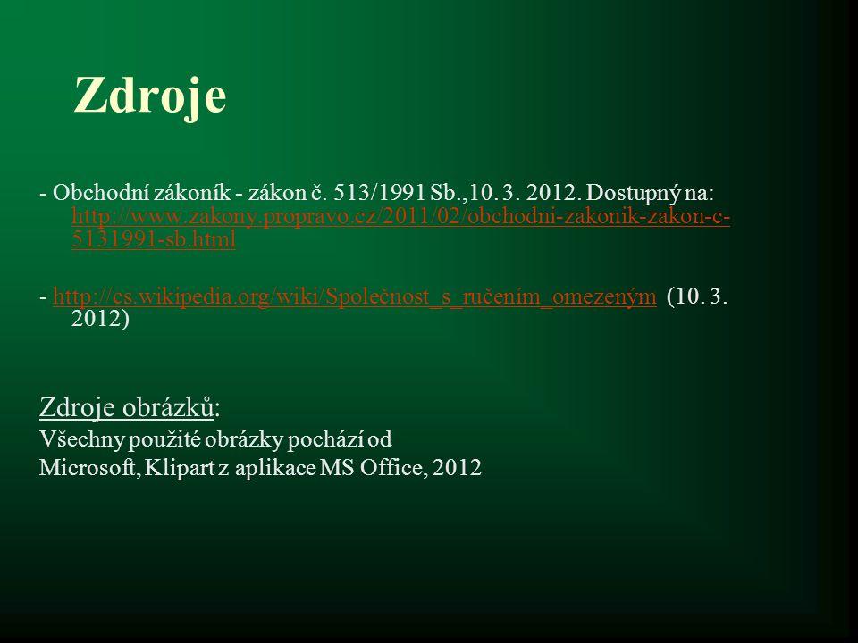 Zdroje - Obchodní zákoník - zákon č. 513/1991 Sb.,10. 3. 2012. Dostupný na: http://www.zakony.propravo.cz/2011/02/obchodni-zakonik-zakon-c- 5131991-sb