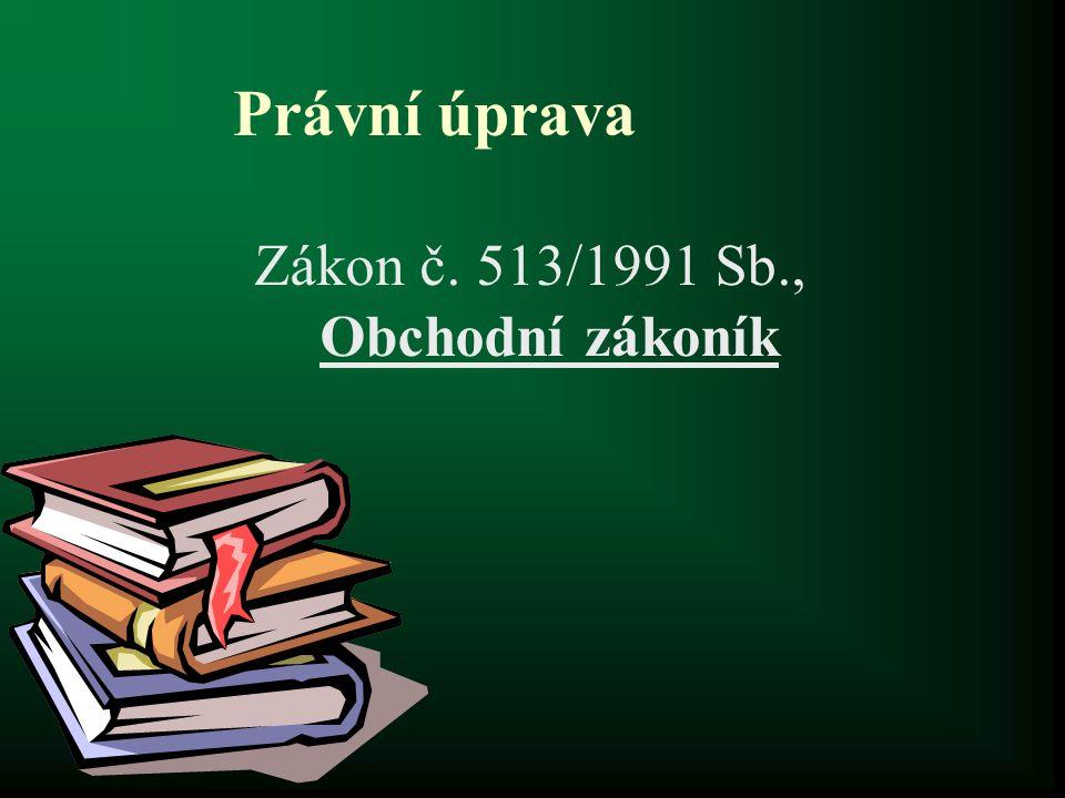 Právní úprava Zákon č. 513/1991 Sb., Obchodní zákoník
