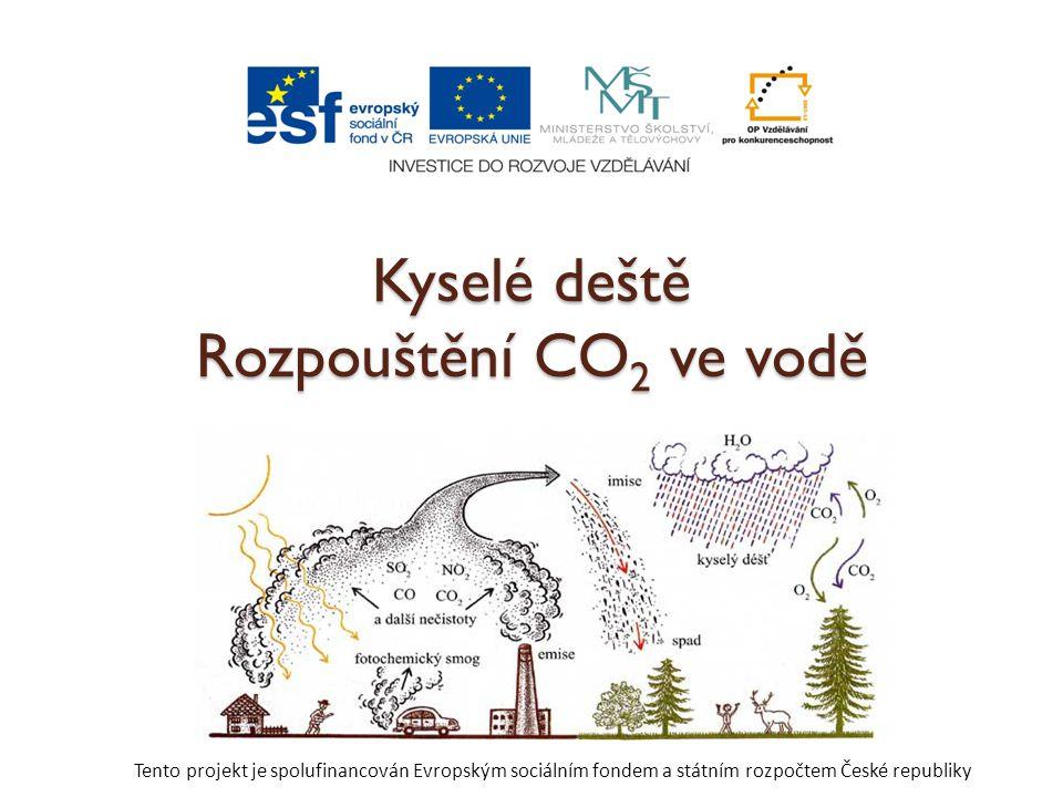 Kyselé deště Rozpouštění CO 2 ve vodě Tento projekt je spolufinancován Evropským sociálním fondem a státním rozpočtem České republiky