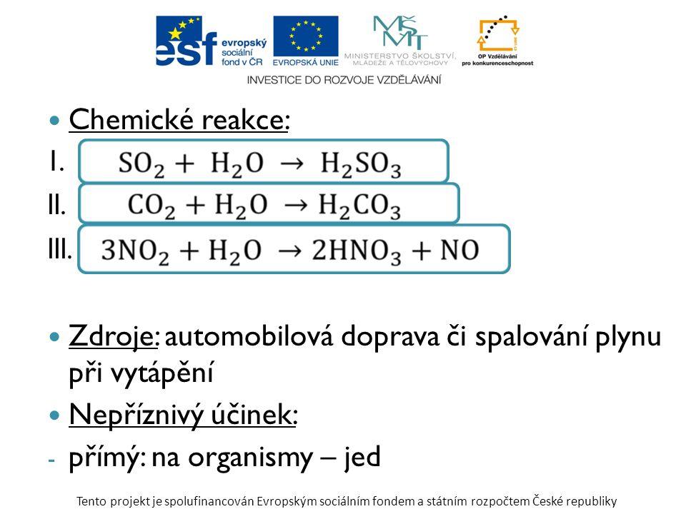 Chemické reakce: 1. II. III. Zdroje: automobilová doprava či spalování plynu při vytápění Nepříznivý účinek: - přímý: na organismy – jed Tento projekt
