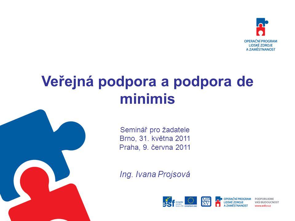 Veřejná podpora a podpora de minimis Seminář pro žadatele Brno, 31.