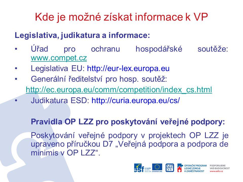 Kde je možné získat informace k VP Legislativa, judikatura a informace: Úřad pro ochranu hospodářské soutěže: www.compet.cz www.compet.cz Legislativa EU: http://eur-lex.europa.eu Generální ředitelství pro hosp.