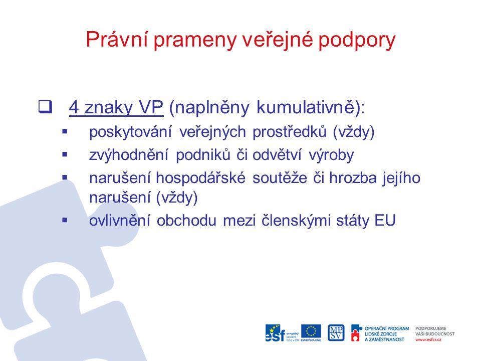 Právní prameny veřejné podpory  4 znaky VP (naplněny kumulativně):  poskytování veřejných prostředků (vždy)  zvýhodnění podniků či odvětví výroby  narušení hospodářské soutěže či hrozba jejího narušení (vždy)  ovlivnění obchodu mezi členskými státy EU