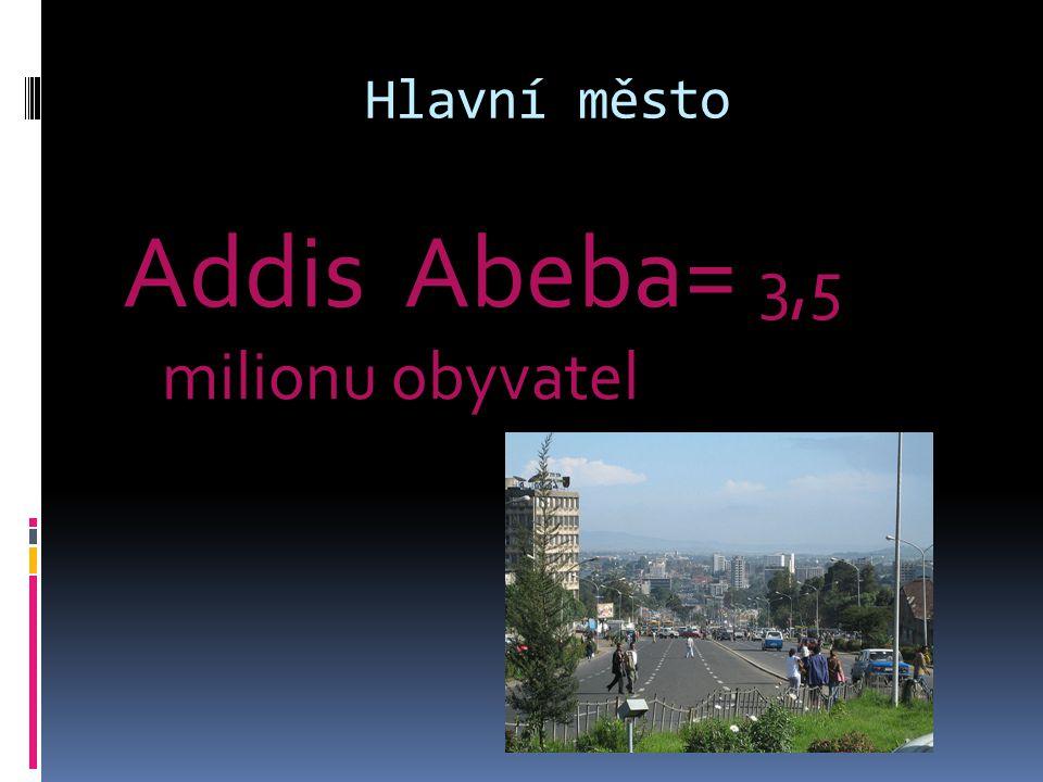Hlavní město Addis Abeba= 3,5 milionu obyvatel