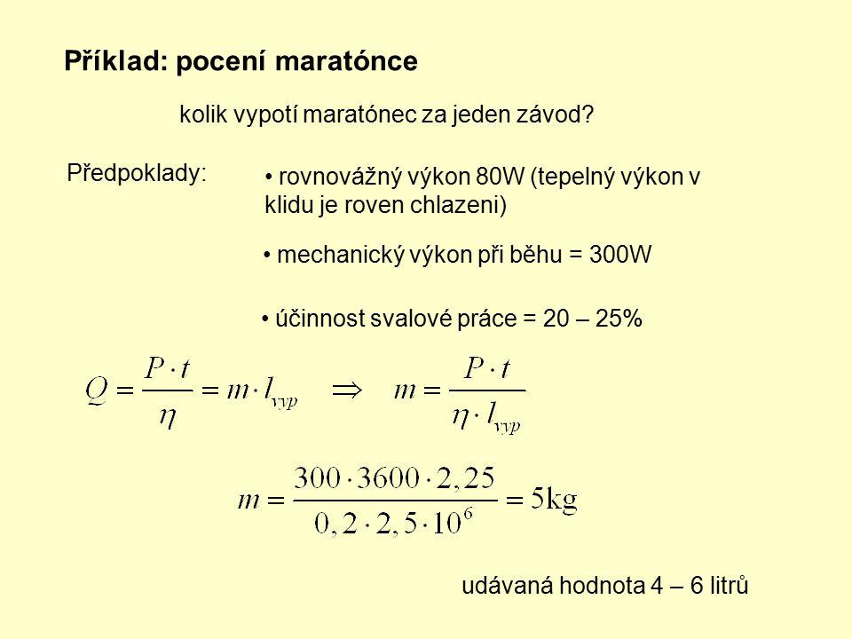 Příklad: pocení maratónce kolik vypotí maratónec za jeden závod? Předpoklady: rovnovážný výkon 80W (tepelný výkon v klidu je roven chlazeni) mechanick