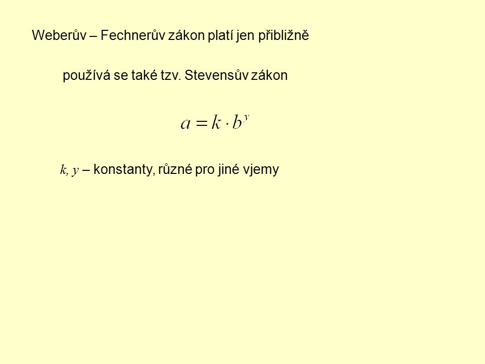 Weberův – Fechnerův zákon platí jen přibližně používá se také tzv. Stevensův zákon k, y – konstanty, různé pro jiné vjemy