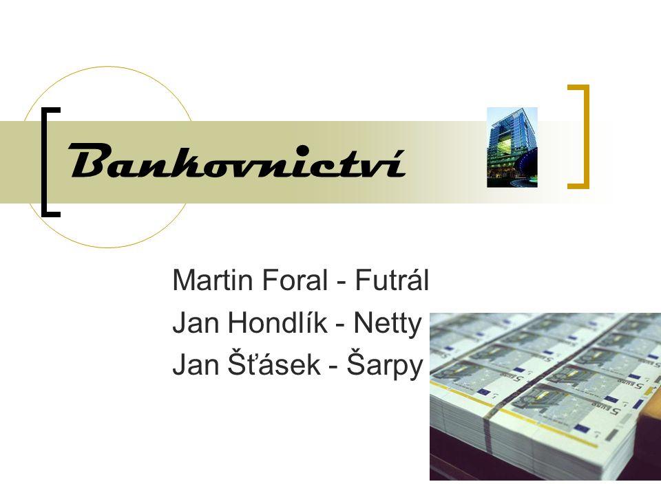 Bankovnictví Martin Foral - Futrál Jan Hondlík - Netty Jan Šťásek - Šarpy