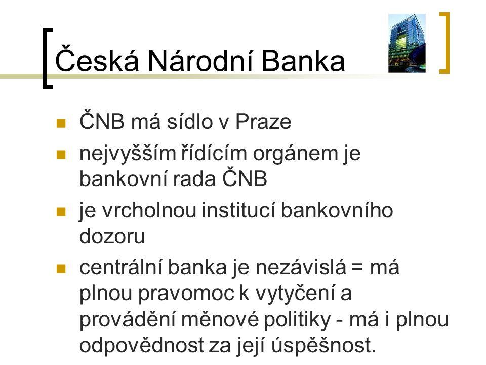 Česká Národní Banka ČNB má sídlo v Praze nejvyšším řídícím orgánem je bankovní rada ČNB je vrcholnou institucí bankovního dozoru centrální banka je ne