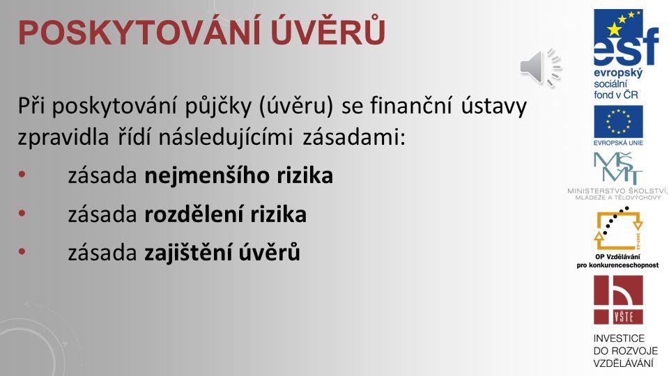 POSKYTOVÁNÍ ÚVĚRŮ Každý zákazník finančního ústavu, který žádá o půjčku, musí podat žádost o úvěr. Finanční ústav pak posuzuje tuto žádost z pohledu c