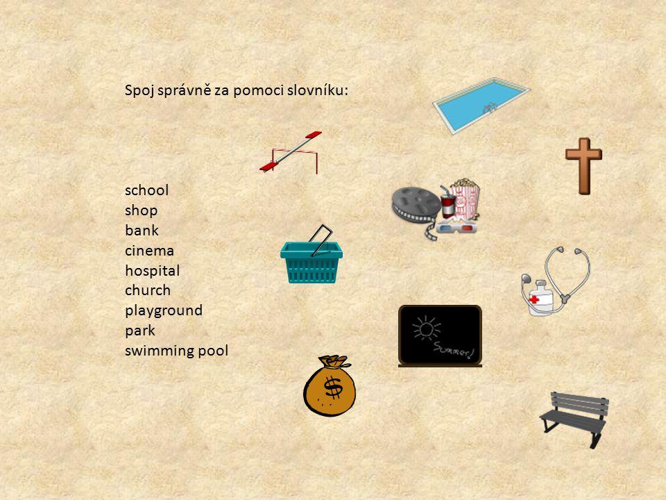 Spoj správně za pomoci slovníku: school shop bank cinema hospital church playground park swimming pool