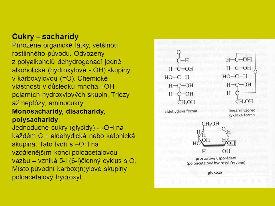 Cukry – sacharidy Přirozené organické látky, většinou rostlinného původu. Odvozeny z polyalkoholů dehydrogenací jedné alkoholické (hydroxylové - OH) s