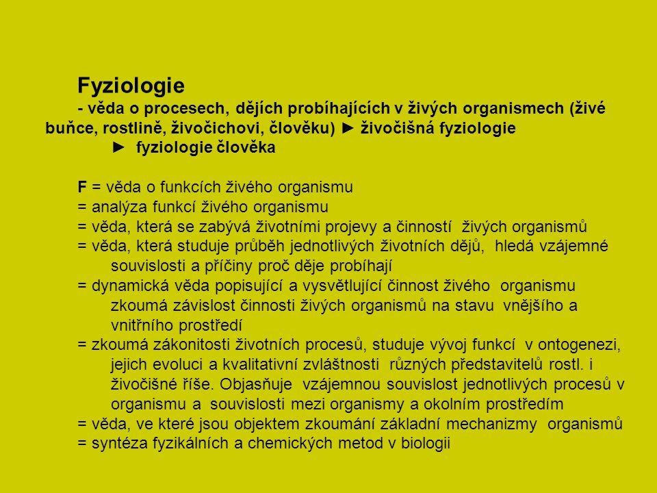 Fyziologie - věda o procesech, dějích probíhajících v živých organismech (živé buňce, rostlině, živočichovi, člověku) ► živočišná fyziologie ► fyziolo