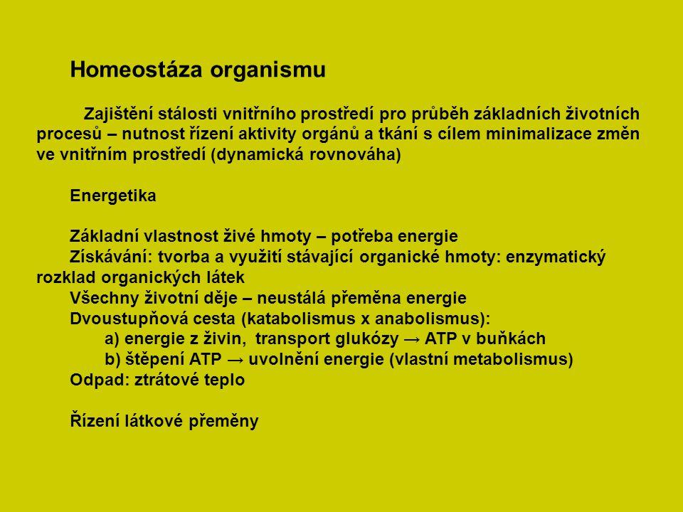 Homeostáza organismu Zajištění stálosti vnitřního prostředí pro průběh základních životních procesů – nutnost řízení aktivity orgánů a tkání s cílem m