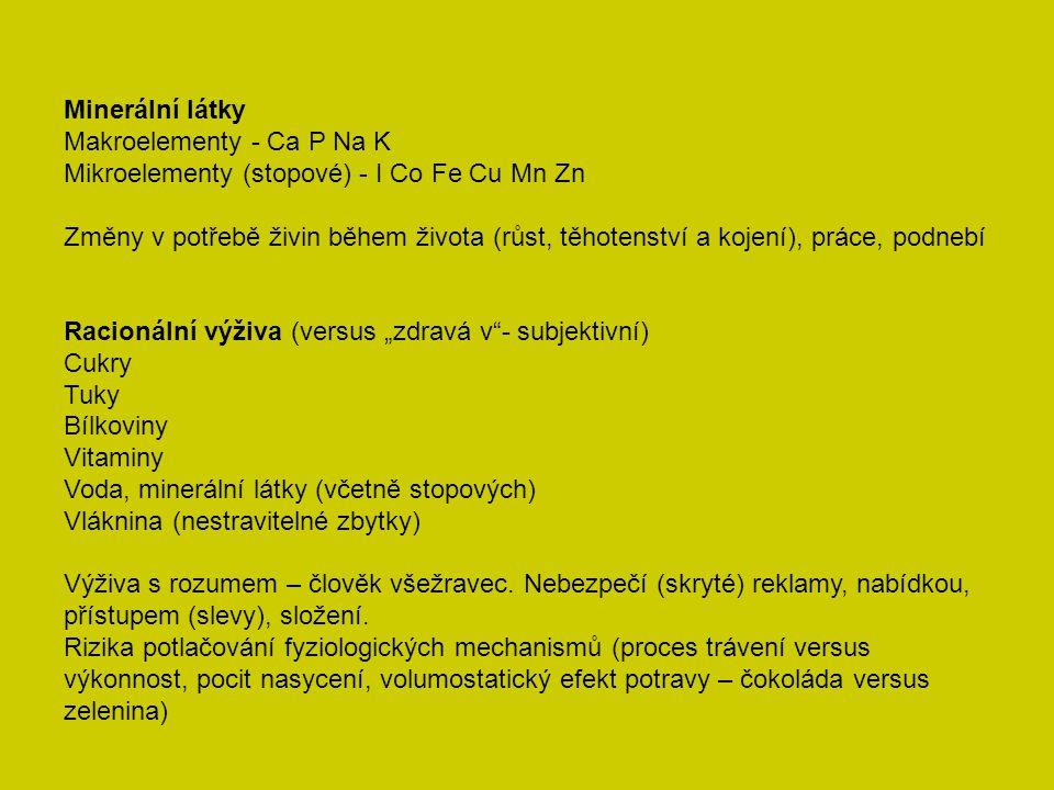 Minerální látky Makroelementy - Ca P Na K Mikroelementy (stopové) - I Co Fe Cu Mn Zn Změny v potřebě živin během života (růst, těhotenství a kojení),
