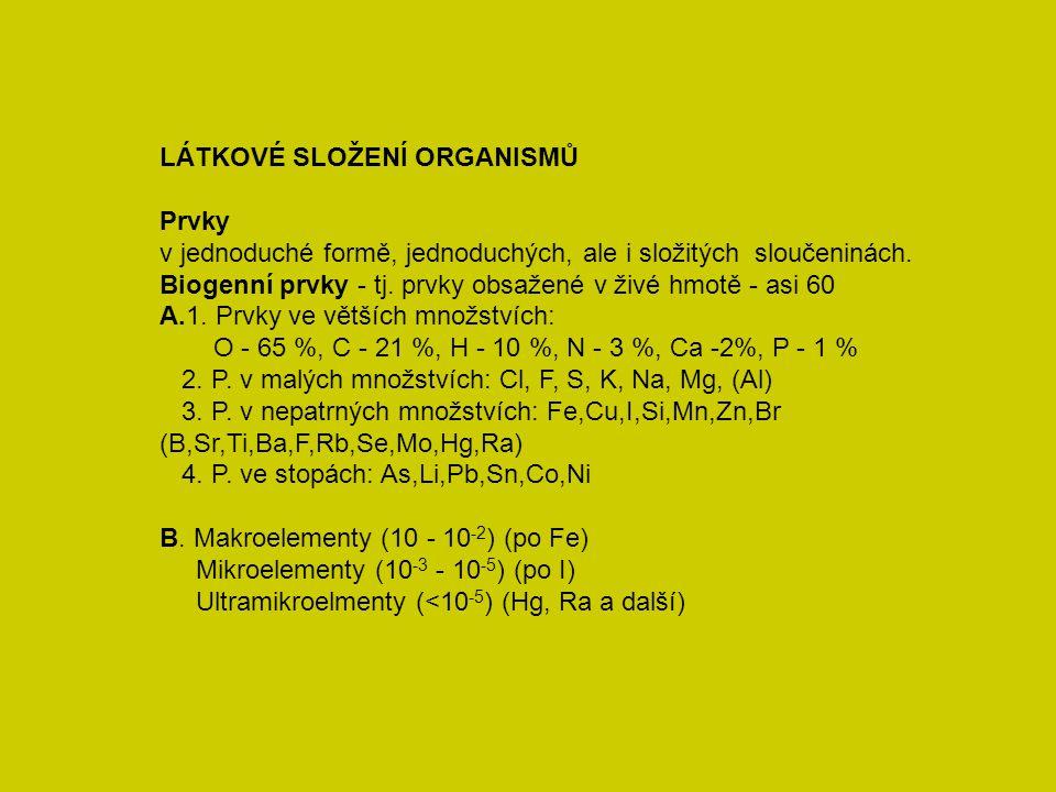 LÁTKOVÉ SLOŽENÍ ORGANISMŮ Prvky v jednoduché formě, jednoduchých, ale i složitých sloučeninách. Biogenní prvky - tj. prvky obsažené v živé hmotě - asi