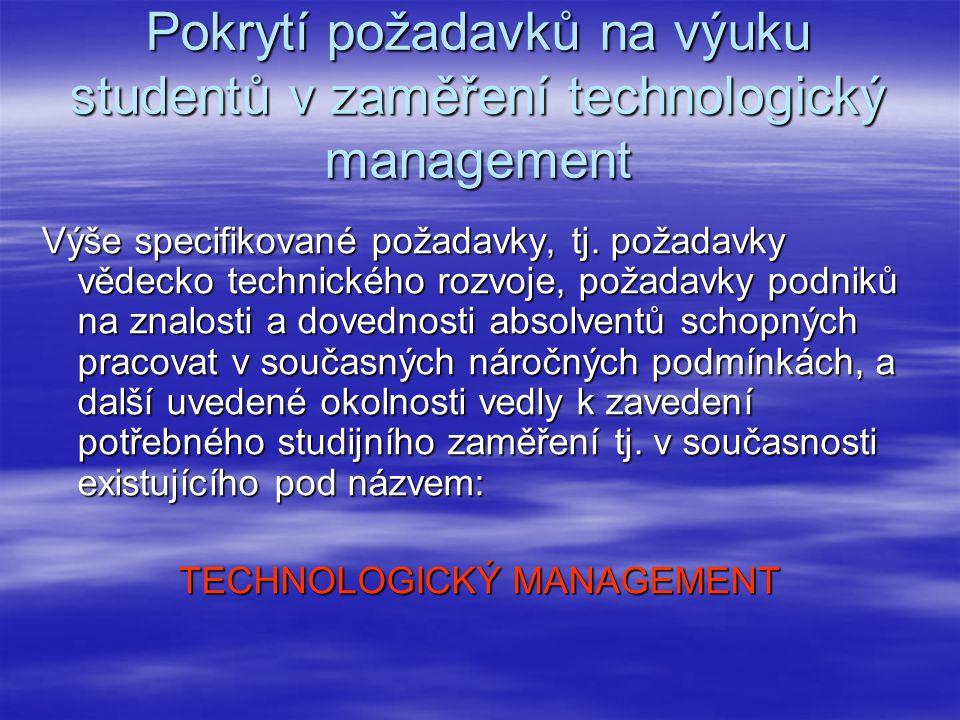 Pokrytí požadavků na výuku studentů v zaměření technologický management Výše specifikované požadavky, tj.