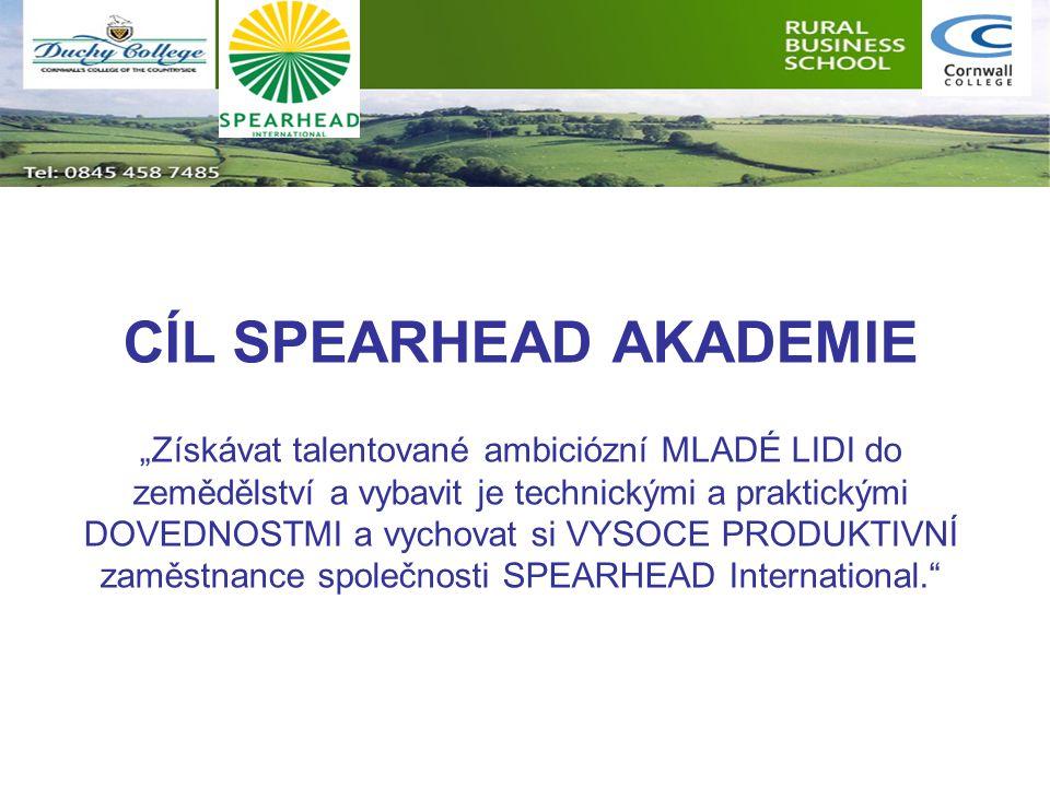 """CÍL SPEARHEAD AKADEMIE """"Získávat talentované ambiciózní MLADÉ LIDI do zemědělství a vybavit je technickými a praktickými DOVEDNOSTMI a vychovat si VYS"""
