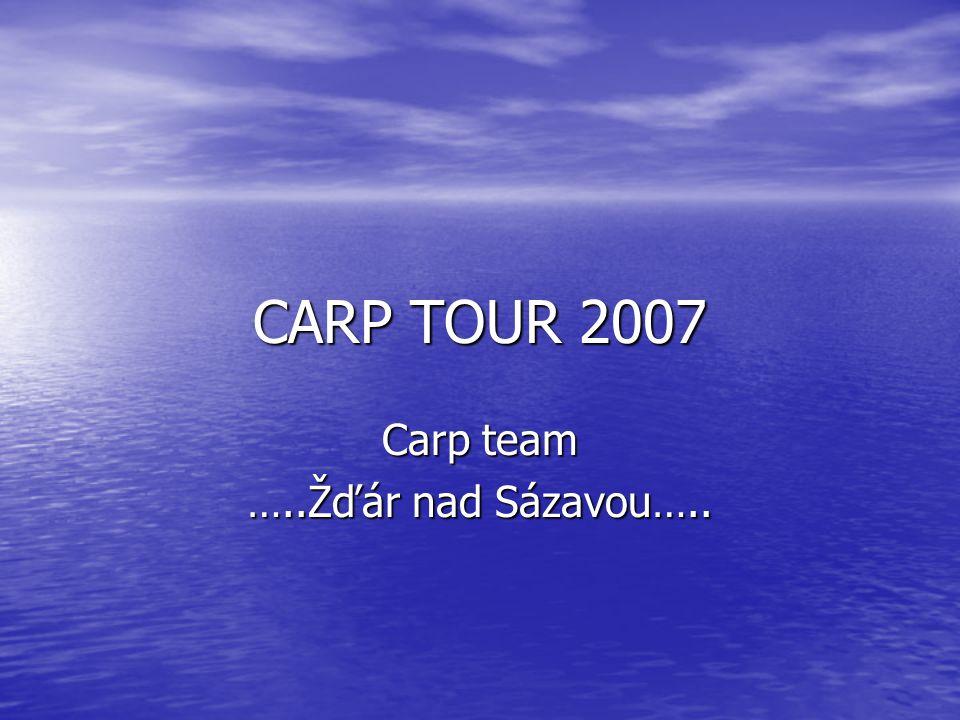 CARP TOUR 2007 Carp team …..Žďár nad Sázavou…..