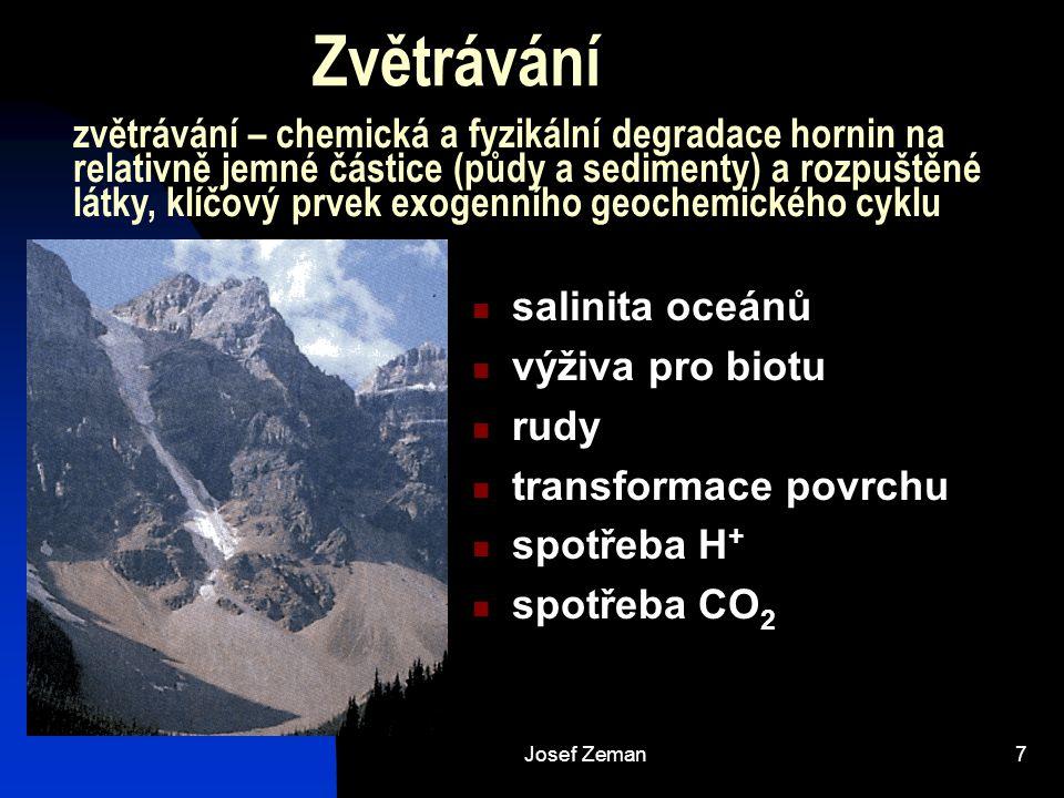Josef Zeman7 Zvětrávání zvětrávání – chemická a fyzikální degradace hornin na relativně jemné částice (půdy a sedimenty) a rozpuštěné látky, klíčový p