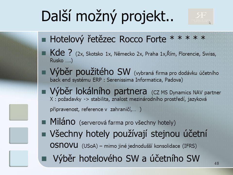 48 Další možný projekt.. Hotelový řetězec Rocco Forte * * * * * Kde ? (2x, Skotsko 1x, Německo 2x, Praha 1x,Řím, Florencie, Swiss, Rusko ….) Výběr pou