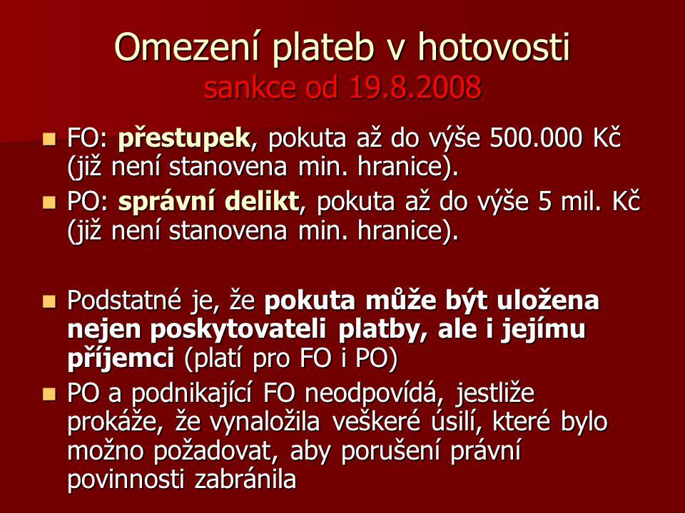 Omezení plateb v hotovosti sankce od 19.8.2008 FO: přestupek, pokuta až do výše 500.000 Kč (již není stanovena min. hranice). FO: přestupek, pokuta až