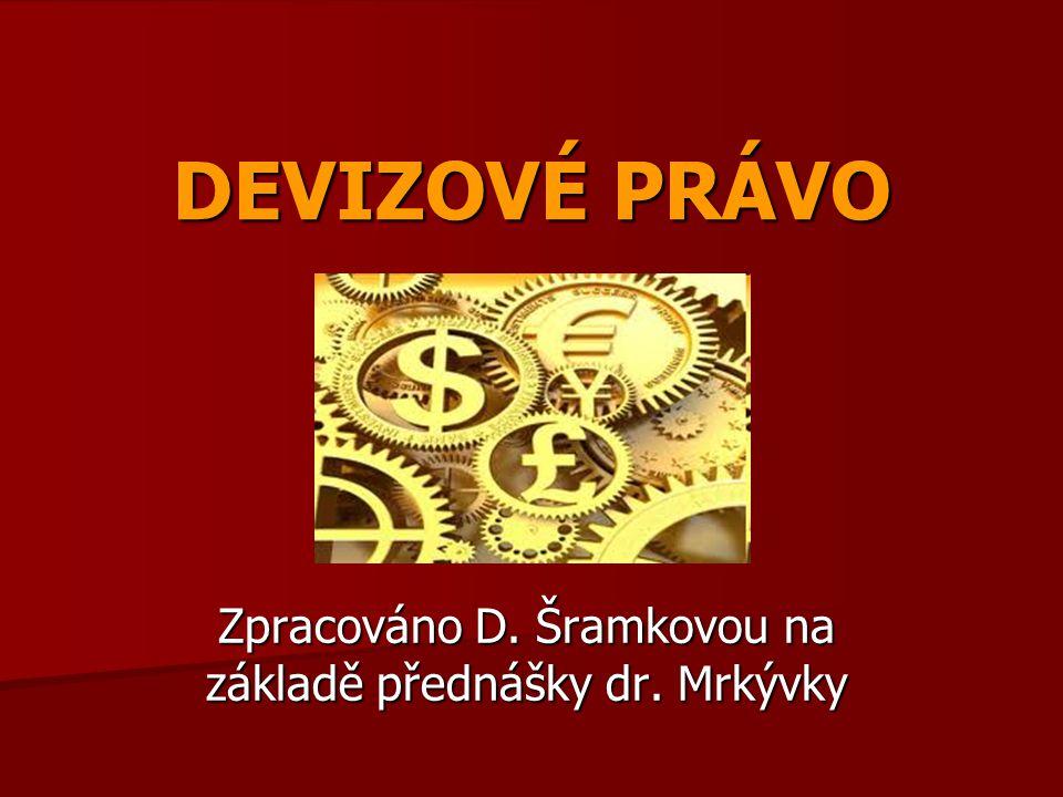 DEVIZOVÉ PRÁVO Zpracováno D. Šramkovou na základě přednášky dr. Mrkývky
