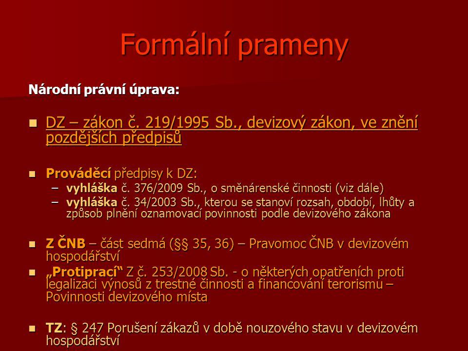 Formální prameny Národní právní úprava: DZ – zákon č. 219/1995 Sb., devizový zákon, ve znění pozdějších předpisů DZ – zákon č. 219/1995 Sb., devizový