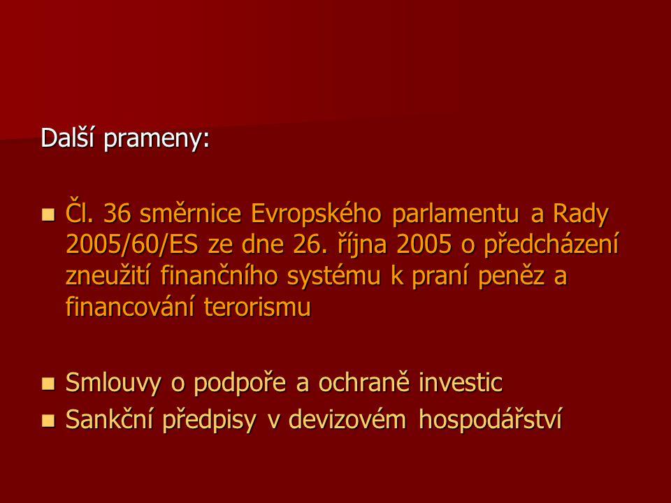 Další prameny: Čl. 36 směrnice Evropského parlamentu a Rady 2005/60/ES ze dne 26. října 2005 o předcházení zneužití finančního systému k praní peněz a