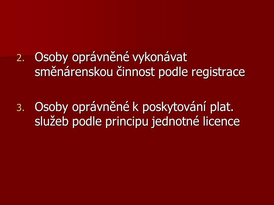 2. Osoby oprávněné vykonávat směnárenskou činnost podle registrace 3. Osoby oprávněné k poskytování plat. služeb podle principu jednotné licence