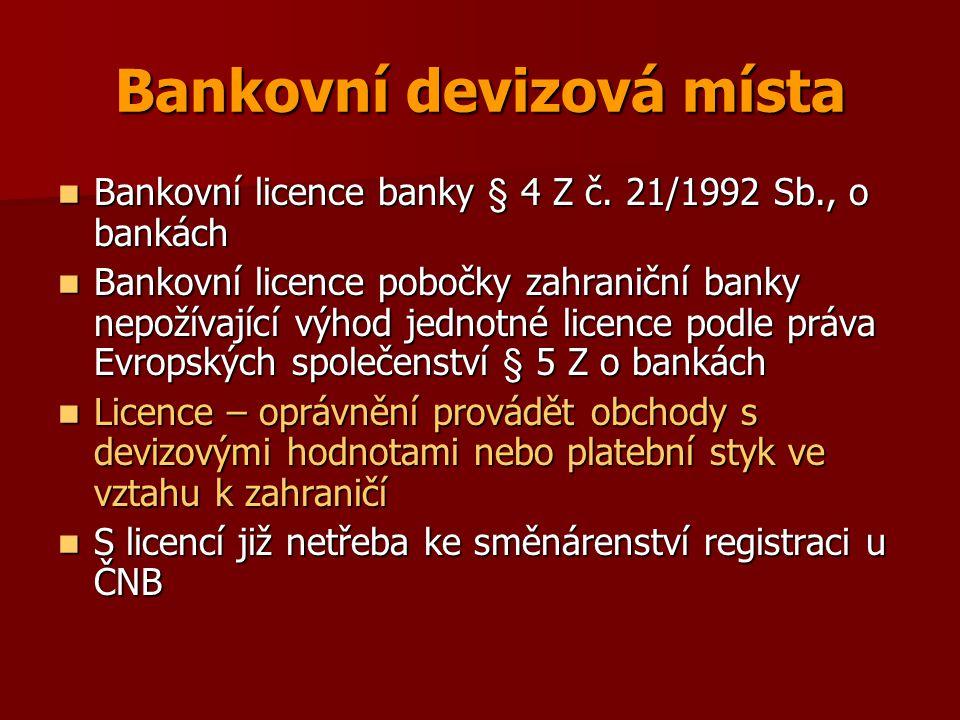 Bankovní devizová místa Bankovní licence banky § 4 Z č. 21/1992 Sb., o bankách Bankovní licence banky § 4 Z č. 21/1992 Sb., o bankách Bankovní licence