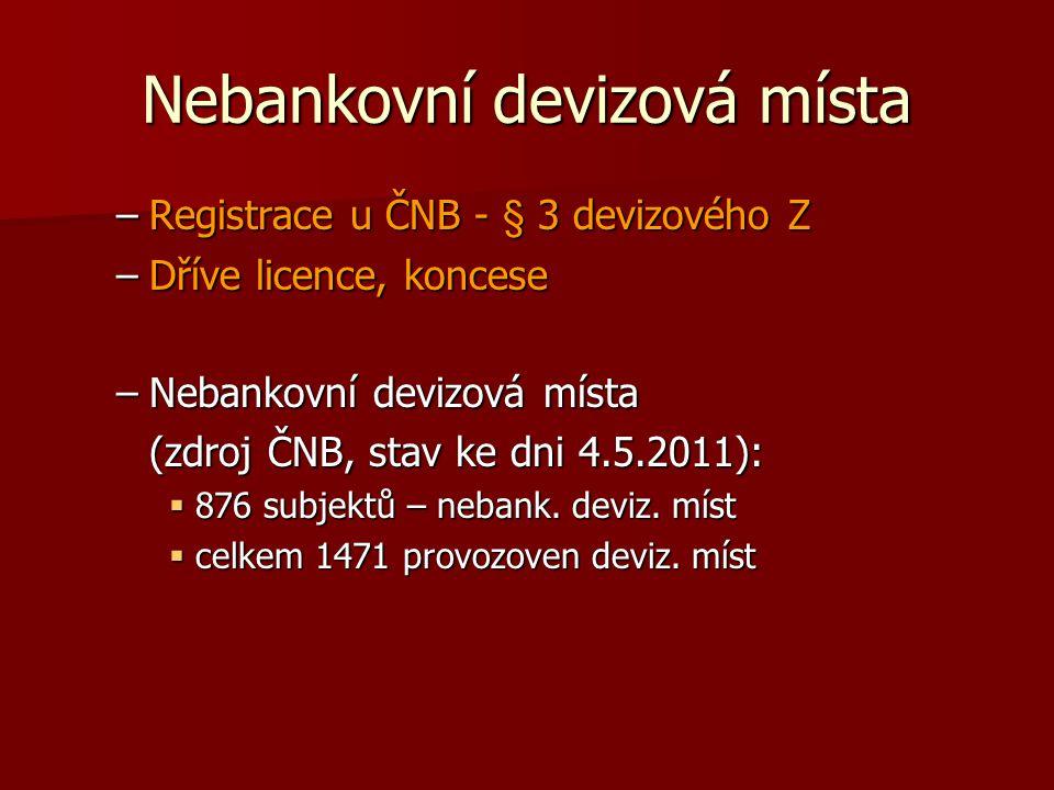 Nebankovní devizová místa –Registrace u ČNB - § 3 devizového Z –Dříve licence, koncese –Nebankovní devizová místa (zdroj ČNB, stav ke dni 4.5.2011): 