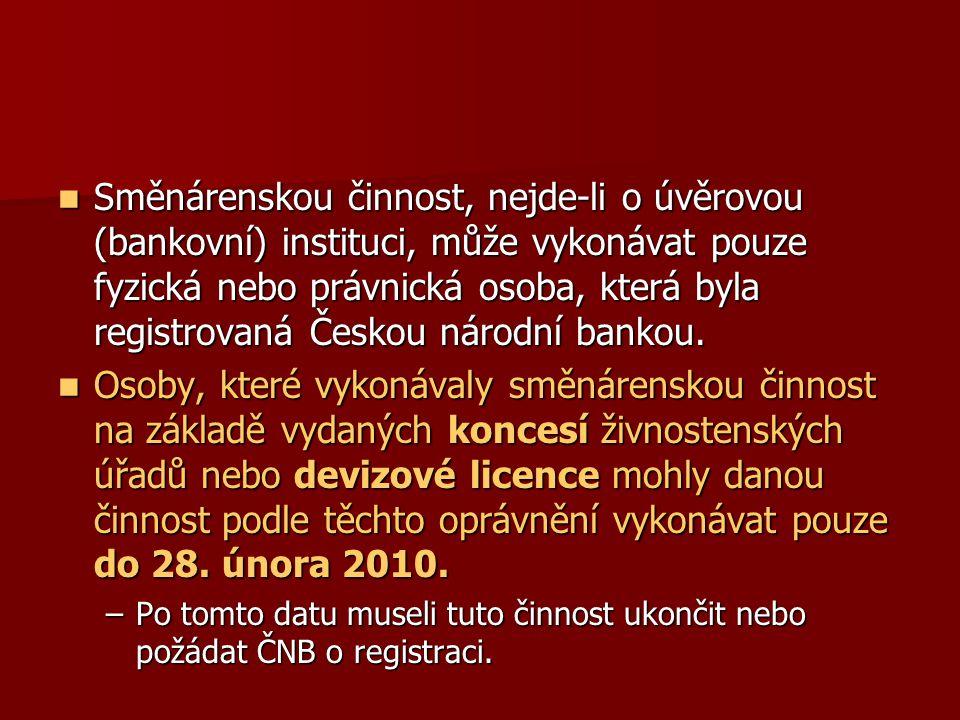 Směnárenskou činnost, nejde-li o úvěrovou (bankovní) instituci, může vykonávat pouze fyzická nebo právnická osoba, která byla registrovaná Českou náro