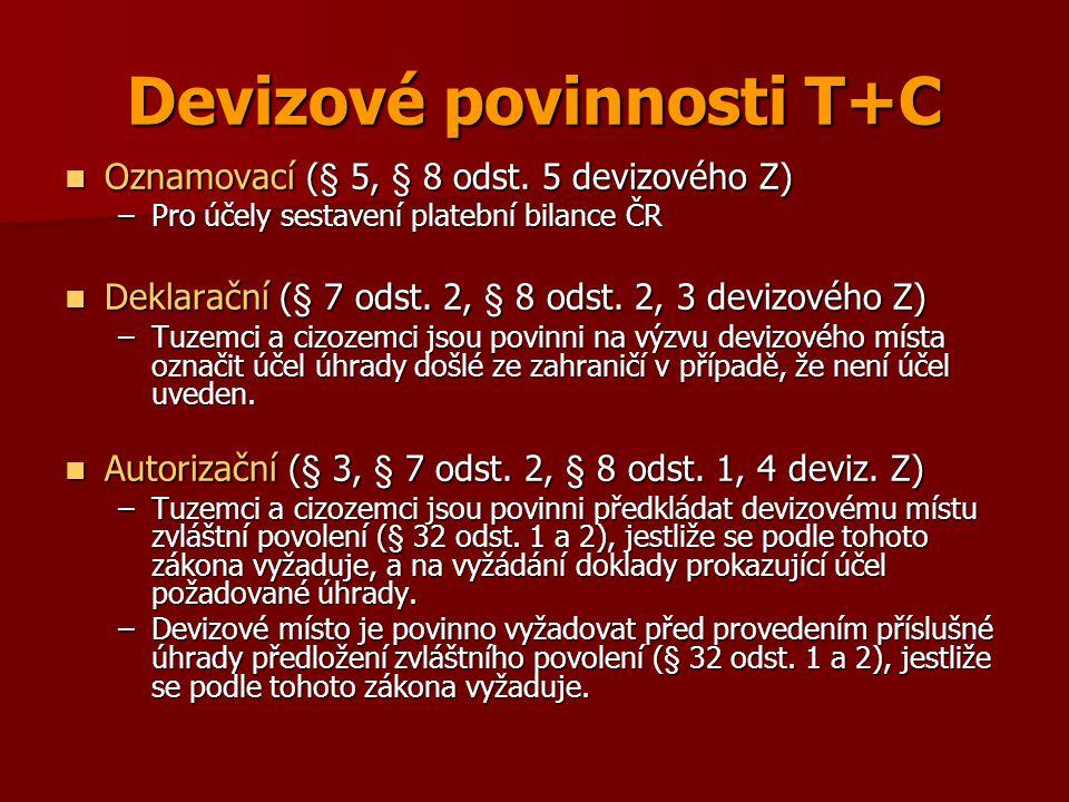 Devizové povinnosti T+C Oznamovací (§ 5, § 8 odst. 5 devizového Z) Oznamovací (§ 5, § 8 odst. 5 devizového Z) –Pro účely sestavení platební bilance ČR
