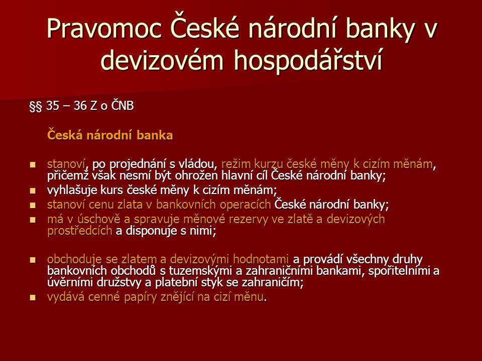 Pravomoc České národní banky v devizovém hospodářství §§ 35 – 36 Z o ČNB Česká národní banka stanoví, po projednání s vládou, režim kurzu české měny k