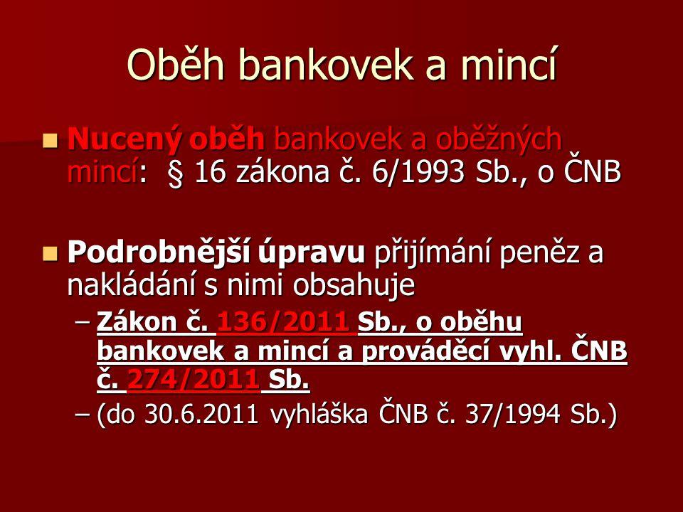 Oběh bankovek a mincí Nucený oběh bankovek a oběžných mincí: § 16 zákona č. 6/1993 Sb., o ČNB Nucený oběh bankovek a oběžných mincí: § 16 zákona č. 6/