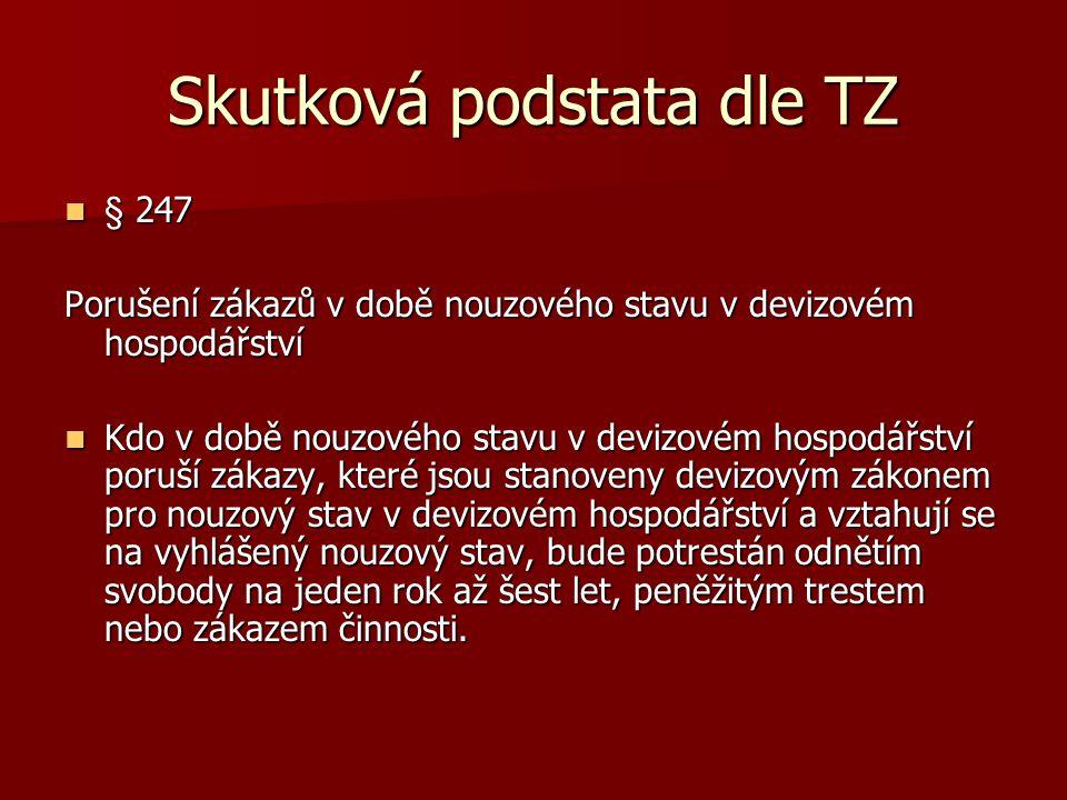 Skutková podstata dle TZ § 247 § 247 Porušení zákazů v době nouzového stavu v devizovém hospodářství Kdo v době nouzového stavu v devizovém hospodářst