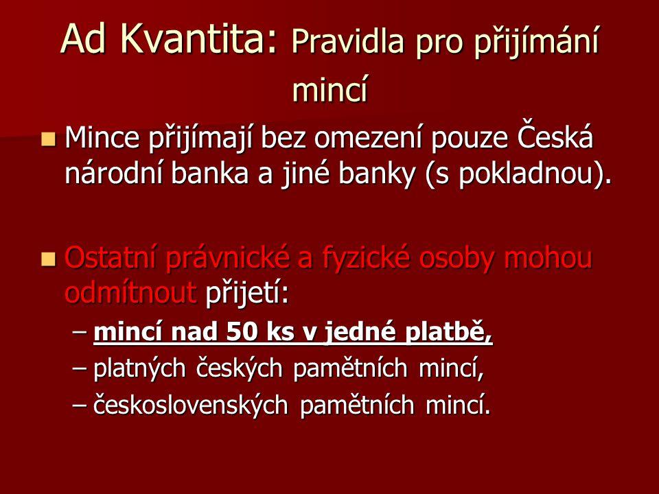 Ad Kvantita: Pravidla pro přijímání mincí Mince přijímají bez omezení pouze Česká národní banka a jiné banky (s pokladnou). Mince přijímají bez omezen