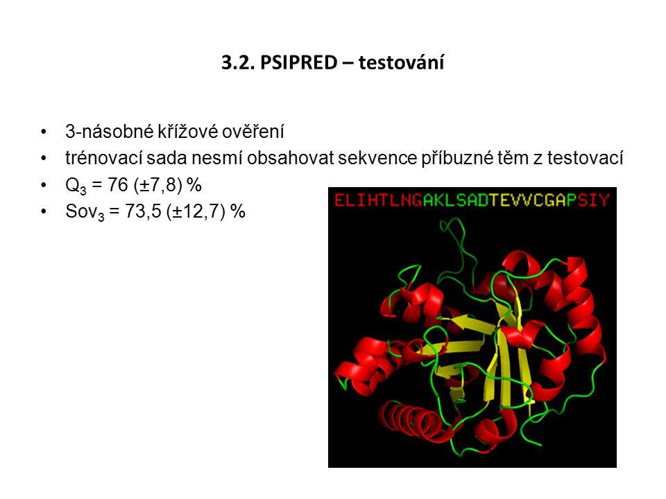 3.2. PSIPRED – testování 3-násobné křížové ověření trénovací sada nesmí obsahovat sekvence příbuzné těm z testovací Q 3 = 76 (±7,8) % Sov 3 = 73,5 (±1