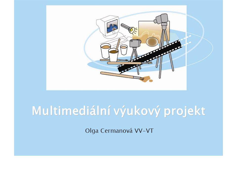 Multimediální výukový projekt Olga Cermanová VV-VT