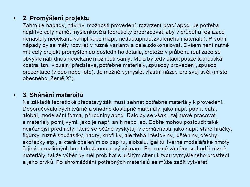 2. Promýšlení projektu Zahrnuje nápady, návrhy, možnosti provedení, rozvržení prací apod.