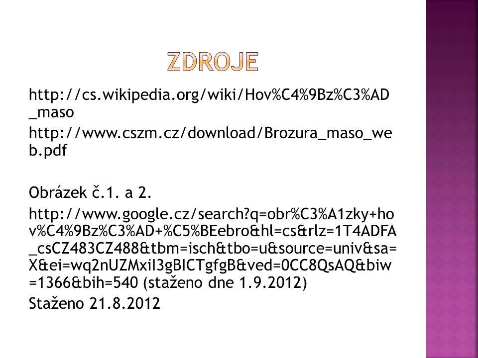 http://cs.wikipedia.org/wiki/Hov%C4%9Bz%C3%AD _maso http://www.cszm.cz/download/Brozura_maso_we b.pdf Obrázek č.1.
