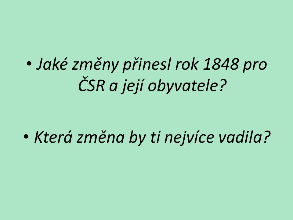 Jaké změny přinesl rok 1848 pro ČSR a její obyvatele? Která změna by ti nejvíce vadila?