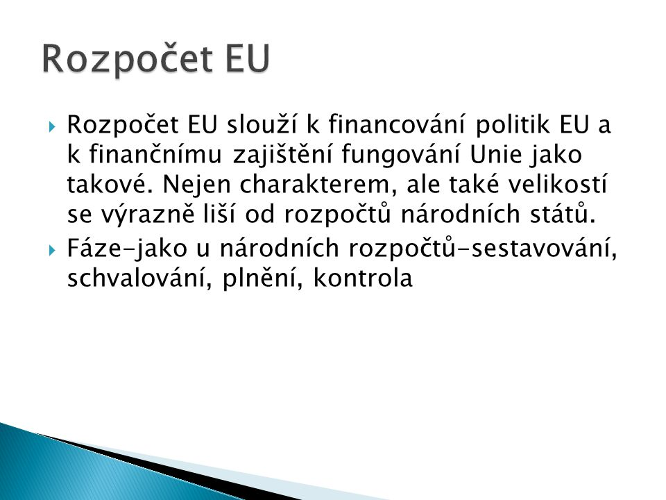 Rozpočet EU slouží k financování politik EU a k finančnímu zajištění fungování Unie jako takové. Nejen charakterem, ale také velikostí se výrazně li
