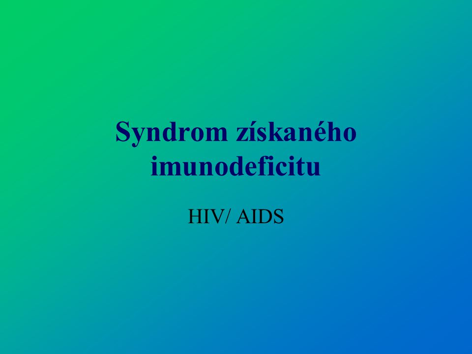 Historie 1981 bylo v USA prokázáno nové onemocnění pojmenované AIDS V roce 1983 byl ve Francii objeven virus HIV