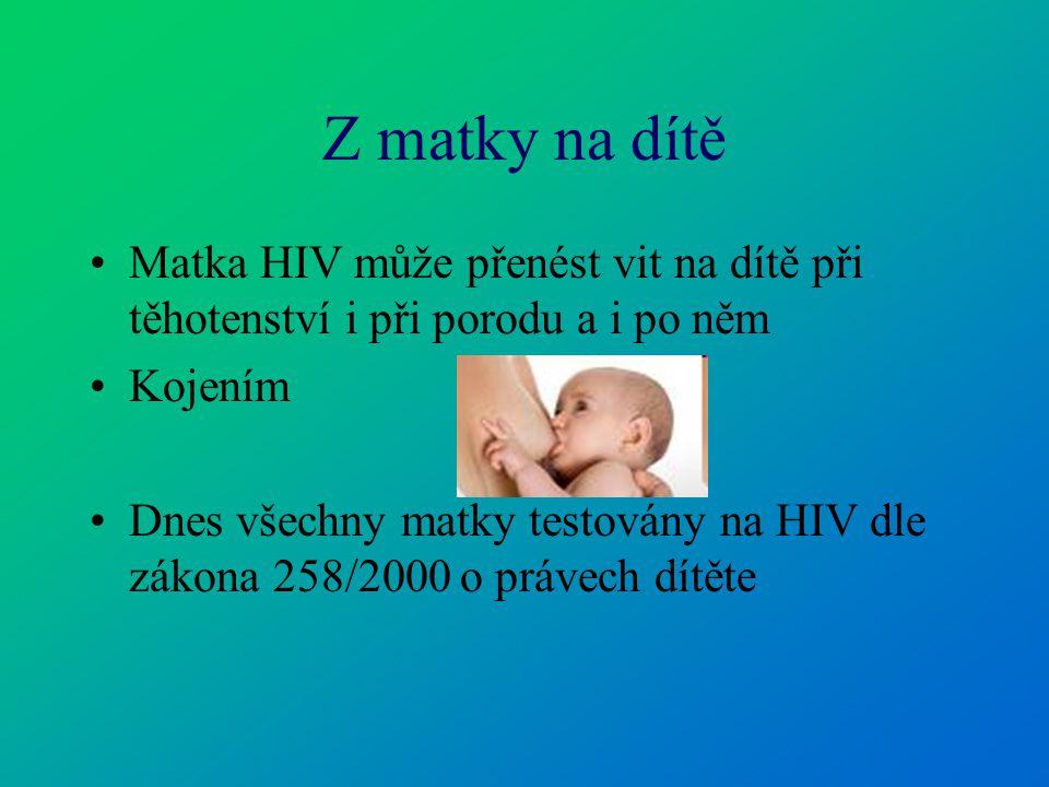 Z matky na dítě Matka HIV může přenést vit na dítě při těhotenství i při porodu a i po něm Kojením Dnes všechny matky testovány na HIV dle zákona 258/