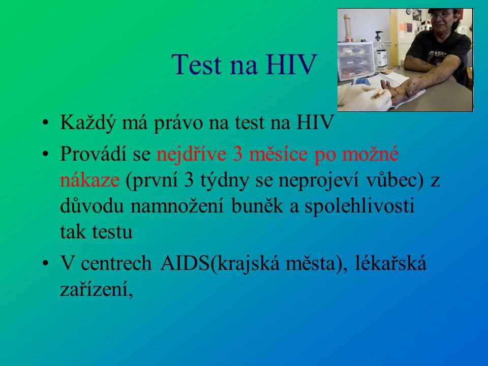 Test na HIV Každý má právo na test na HIV Provádí se nejdříve 3 měsíce po možné nákaze (první 3 týdny se neprojeví vůbec) z důvodu namnožení buněk a s