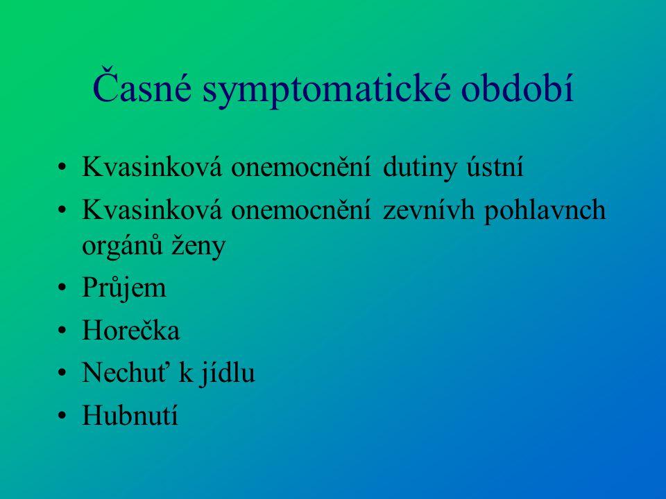 Časné symptomatické období Kvasinková onemocnění dutiny ústní Kvasinková onemocnění zevnívh pohlavnch orgánů ženy Průjem Horečka Nechuť k jídlu Hubnut