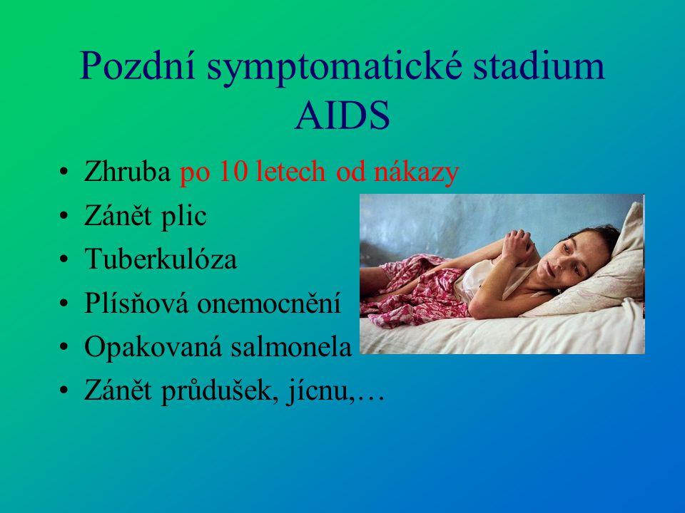 Pozdní symptomatické stadium AIDS Zhruba po 10 letech od nákazy Zánět plic Tuberkulóza Plísňová onemocnění Opakovaná salmonela Zánět průdušek, jícnu,…