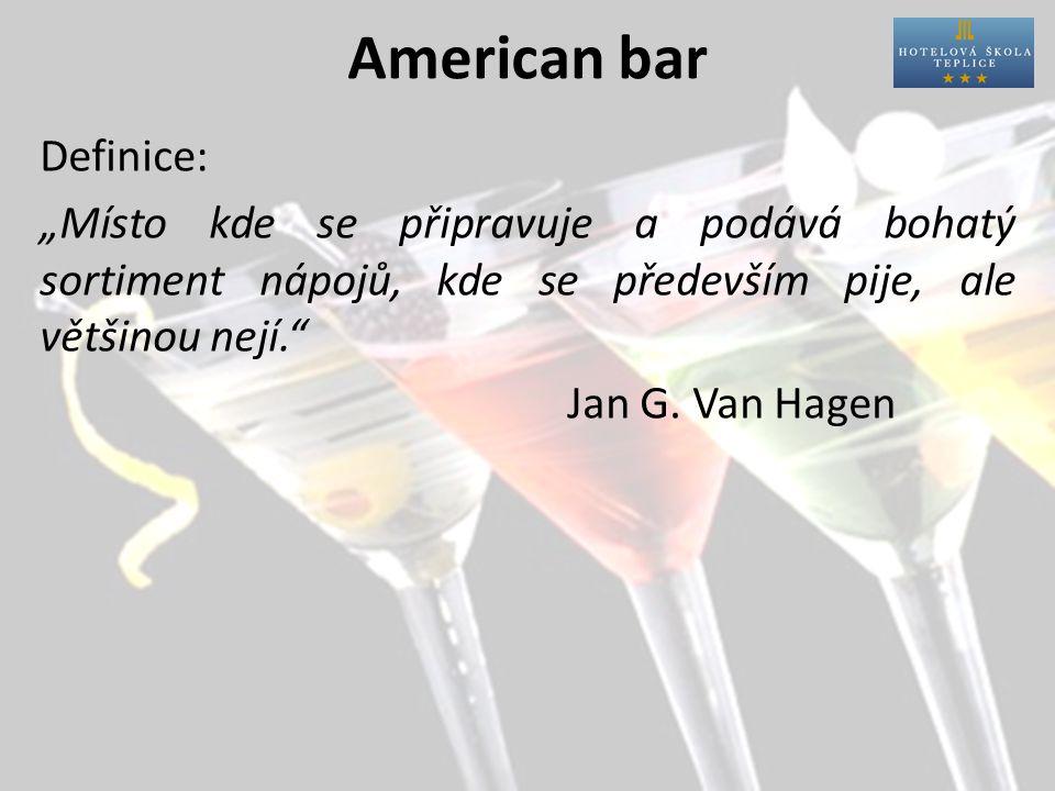 """American bar Definice: """"Místo kde se připravuje a podává bohatý sortiment nápojů, kde se především pije, ale většinou nejí. Jan G."""