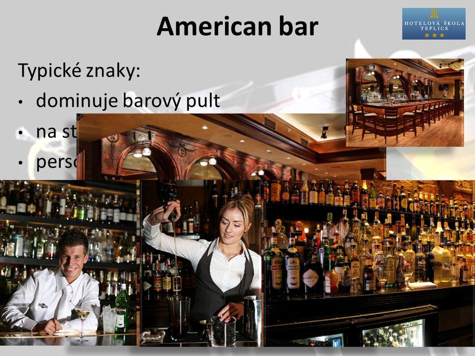 American bar Typické znaky: dominuje barový pult na stěně za barem je barový display personál by měli tvořit zkušení barmani